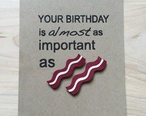 Funny Bacon Birthday Card, Birthday Card Humor, Your Birthday is Almost as Important as Bacon