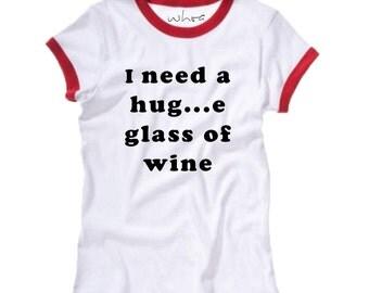 I Need a Hug...e Glass of Wine