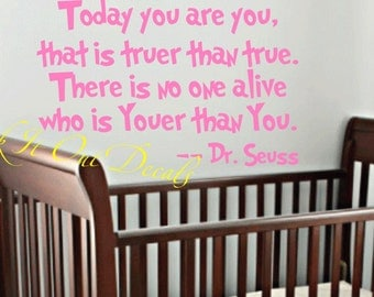 """Quote """"Today you are you, that is truer than true. There is no one alive who is Youer than you."""" Dr. Suess .... Vinyl decal ....E00140"""