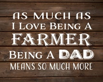 As Much as I love Being a Farmer....Dad Wood Sign, Print, or Canvas or Art Print - Father's Day Gift