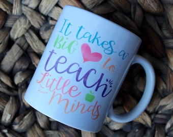 It takes A Big Heart To Teach Little Minds mug | gift for Teacher | Teacher mug| funny mug | quote mug | typography mug | coffee mug