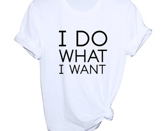 I Do What I Want Tee