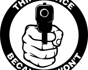 Think Twice Because I Won't Gun Vinyl Decal Sticker Car Truck Home Security