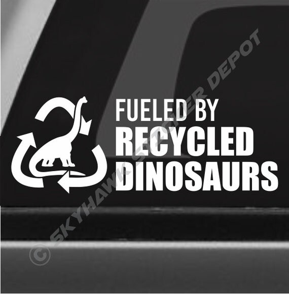 Fueled By Recycled Dinosaurs Funny Bumper Sticker Vinyl Decal