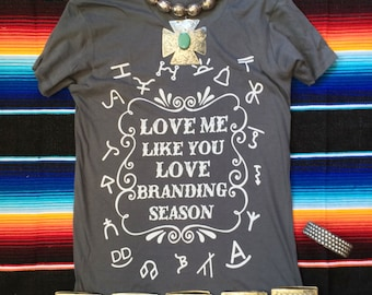 Love Me Like You Love Branding Season / Cattle Brands / Cowgirl Ranch graphic tee t-shirt