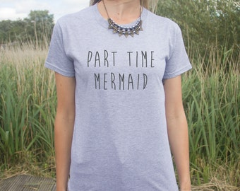 Part Time Mermaid T-Shirt Fashion Funny Slogan Top Gift Fangirl Grunge