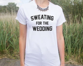 Sweating For The Wedding T-shirt Top Slogan Fashion Wedding Gift Bride Funny Girl  Bachelorette Hen Do Party