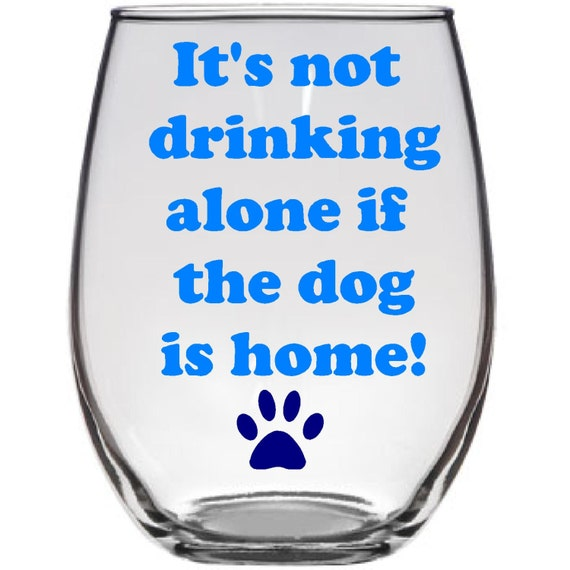 It S Not Drinking Alone If Your Dog Is Home Images