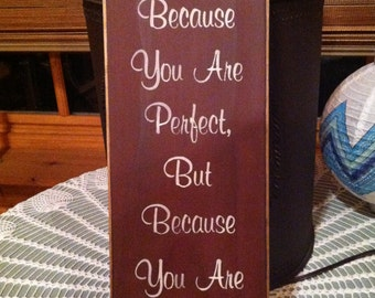 I Love You Not Because You Are Perfect But Because You Are Perfect for Me Sign