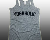 YOGAHOLIC Funny Yoga Tank Top. Light Tri-Blend Racerback Tank Top. Women's Workout Eco Tank Top. Funny Namaste Yoga Work Out Shirt.