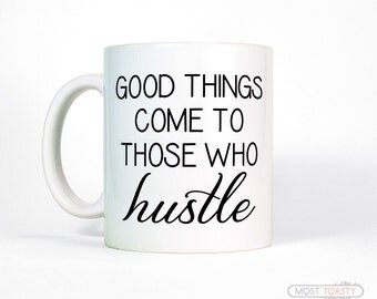 Office Desk Accessories-Good Things Come To Those Who Hustle Mug-Inspirational Mug-Motivational Quote Mug-Hustle Cup-Entrepreneur Gift