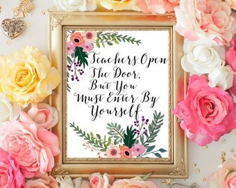 Teacher Quote Print, Motivational Quote, Inspirational Print, Flower Art Print, Teachers Open The Door, Teacher Poster 8x10 INSTANT DOWNLOAD
