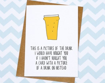 Birthday Card - Funny Card - Greetings Card - This Is A Picture Of The Drink I Would Have Bought You