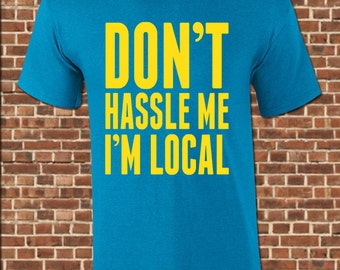 I'M LOCAL mens T-Shirt - all sizes available - bill freakin murray what about bob don't hassle me i'm local costume vintage tee UG602