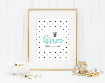 Be Brave Printable Be Brave Print Wall Art Home Decor Nursery Printable Inspirational Gift Bedroom Decor Brave Wall Art