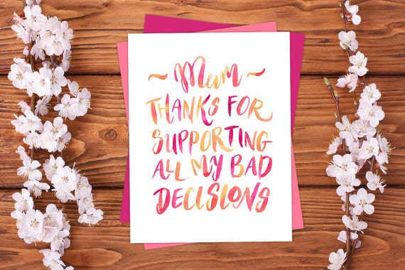 Mum Thanks for Supporting All My Bad Decisions. Funny Thank you mum card, Witty Thanks Mum print, Funny Thanks Mother Card Mother's Day Gift