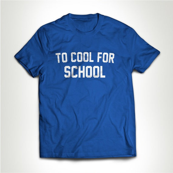 Too Cool For School T Shirt Tee Shirt Men Birthday Gift For