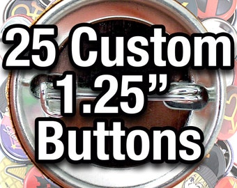 "25 Custom 1.25"" Buttons - Made Using High Quality Laser Prints!"