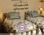 Twin Nursery or Bedroom Wall Decal - We Made a Wish and Two Came True Twin Baby Quote 22H X 36W BA0514