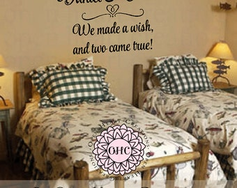 Twin Nursery or Bedroom Wall Decal - We Made a Wish and Two Came True Twin Baby Quote BA0514
