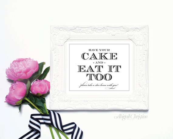 Have Your Cake and Eat It Too - 8 x 10 Wedding Poster, Table Sign or Cake Sign by Abigail Christine Design