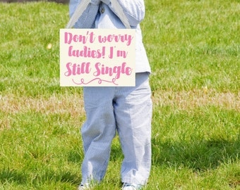 Don't Worry Ladies, I'm Still Single Funny Wedding Sign | Ring Bearer Page Boy Banner | Hanging Sign | Handmade in USA | Vintage Script 1024