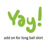Add on for a ballgown length skirt