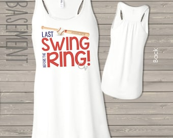 bachelorette party shirts - last swing before the ring, last at bat, etc flowy bella tank baseball bachelorette party