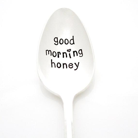 Good Morning Honey Artinya : Good morning honey hand stamped spoon for coffee or tea