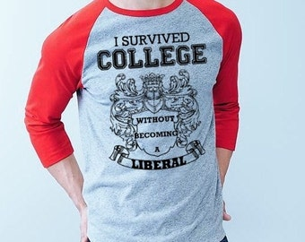 Size Small I survived COLLEGE without becoming a LIBERAL tshirt funny conservative tee shirt men's red raglan baseball jersey 2nd gift