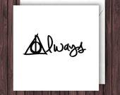 Always. Harry Potter Birthday Card. Harry Potter Valentines Card. Anniversary Card. Greetings Card. Geek Blank Card.