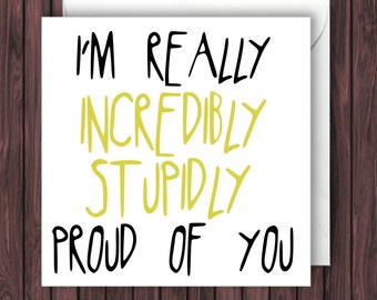 Proud of You. Funny Congratulations Card. Graduation Card. Greeting Card. Funny Card. Birthday Card.