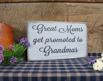 Great Moms get promoted to Grandmas.Rustic Style sign distressed & antiqued. Moms and Grandmas will love this precious gift!