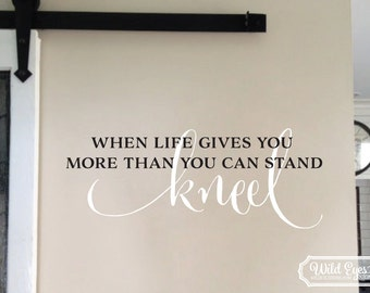 When life gives you more than you can stand, When life gets too hard to stand kneel- Vinyl Wall Decal, living room, prayer room wall art