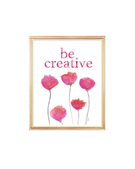 Be Creative; Inspirational Quote, 8x10 Print