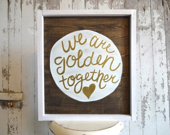 We are Golden Together Sign