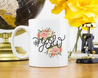 Coffee Mug, Ceramic mug, quote mug, Yolo #yolo floral, Printable Wisdom, unique coffee mug gift coffee lover, hand lettered calligraphy