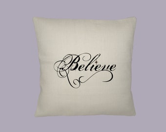 Beautiful Script Believe Typography Handmade 16x16 Pillow Cover - Choice of Fabric - image in ANY COLOR