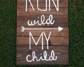 Run Wild my Child - Wall Decor - Handpainted Sign