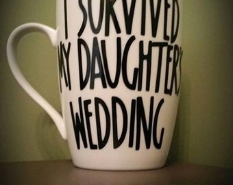 I Survived My Daughter's/Son's Wedding Coffee Mug; Father/Mother of the Bride; Parent Gifts/Presents; Wedding; Bridal Party; Daughter/Son