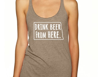 Craft Beer Shirt- North Dakota- ND- Drink Beer From Here- Women's racerback tank