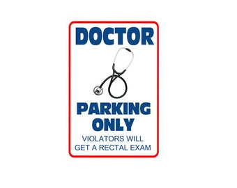 Doctor, Nurse - Funny *Gag* Parking sign. 8x12 Aluminum.Great gift. RN, LPN, Nurse, Physician