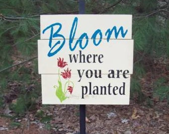 Garden Sign: Bloom where you are planted - custom garden sign 12x12inch