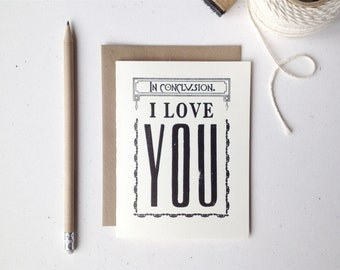 SALE! Letterpress Valentine Card - In Conclusion, I Love You