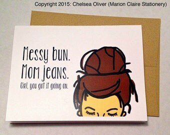 Funny Mother's Day Card - New Mom Card - Messy Bun & Mom Jeans