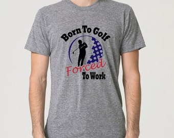 Fast Shipping. Born to golf, forced to work. Funny t shirt for golfer. Love to golf. Golfing Gift. American Apparel Tee by Pink Pig Printing