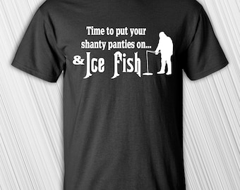 Father's Day Gift   Time To Put Your Shanty Panties On And Ice Fish T-shirt   Tee Shirt   Funny   Ice Fishing   Gift For Fisherman   Fishing