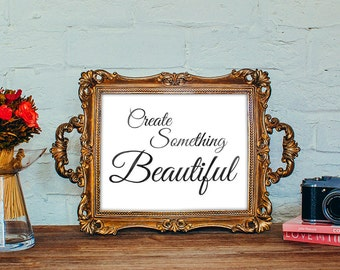 Motivational Qoute Poster to Create something Beautiful