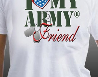 I Love My Army Friend Patriotic United States Military T-Shirt