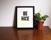 "Be Nice - 8""x10"" - Limited Edition Screenprint"